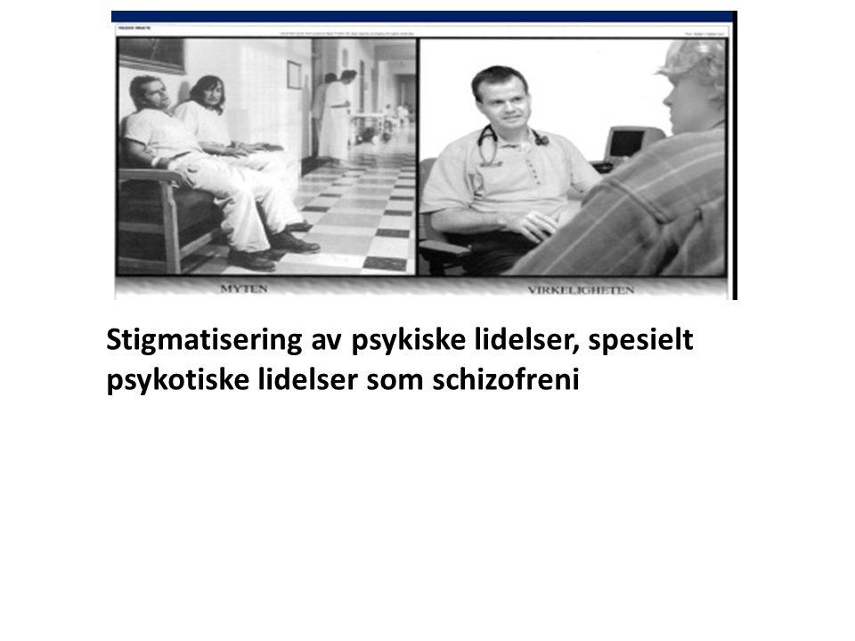 Stigmatisering av psykiske lidelser, spesielt psykotiske lidelser som schizofreni