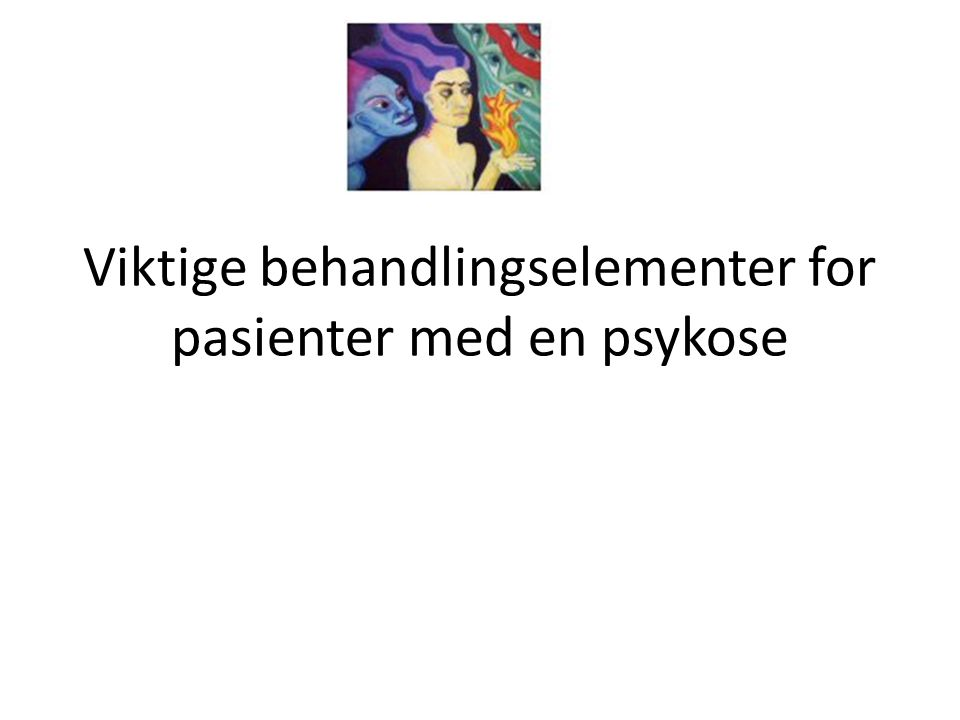 Viktige behandlingselementer for pasienter med en psykose