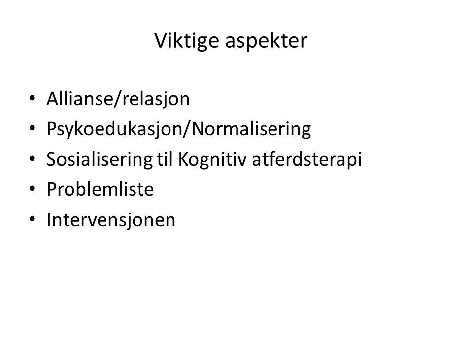 Viktige aspekter Allianse/relasjon Psykoedukasjon/Normalisering