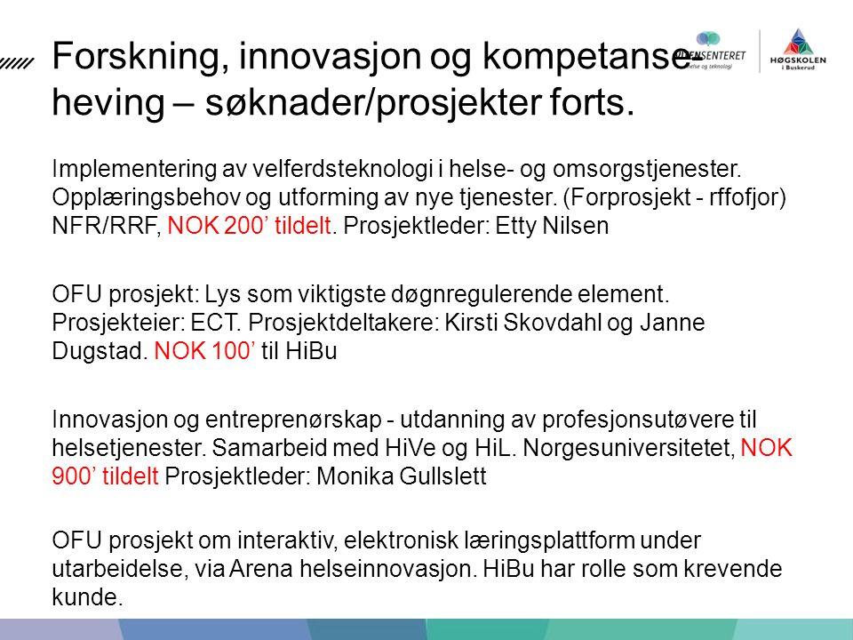 Forskning, innovasjon og kompetanse- heving – søknader/prosjekter forts.