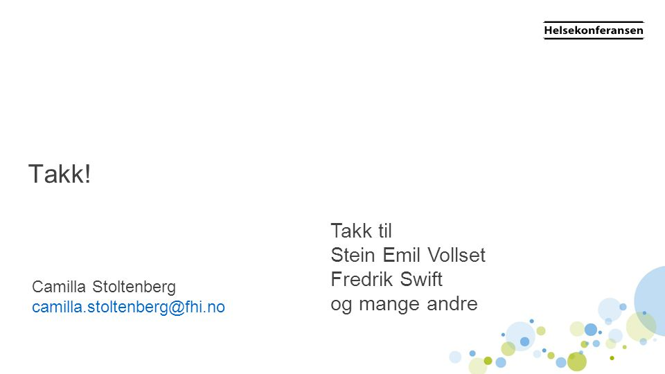 Takk! Takk til Stein Emil Vollset Fredrik Swift og mange andre