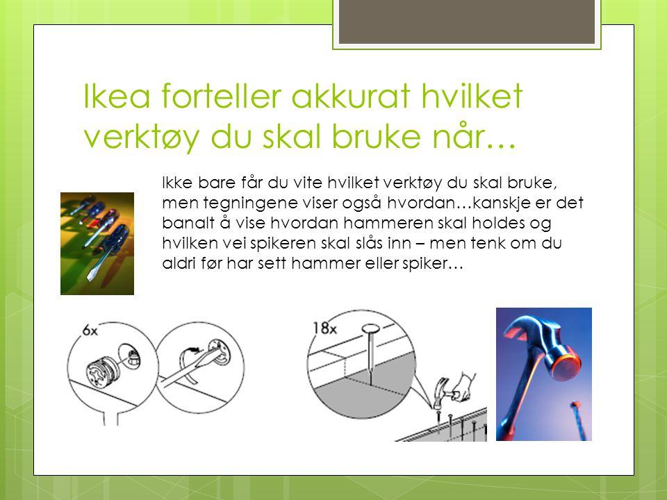 Ikea forteller akkurat hvilket verktøy du skal bruke når…