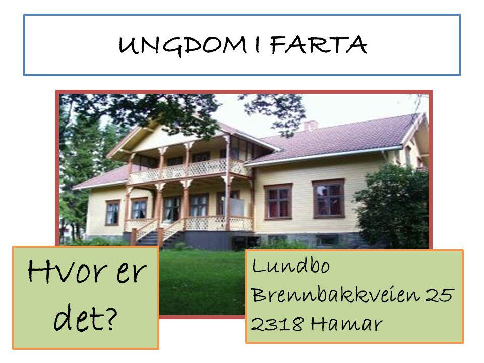 UNGDOM I FARTA Hvor er det Lundbo Brennbakkveien 25 2318 Hamar