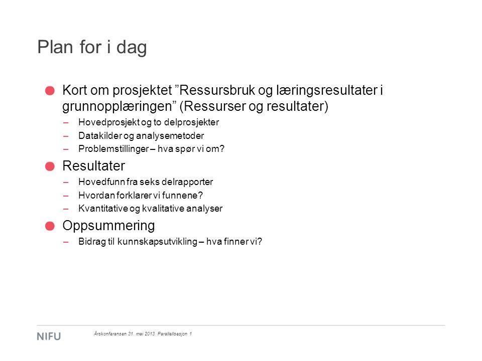 Plan for i dag Kort om prosjektet Ressursbruk og læringsresultater i grunnopplæringen (Ressurser og resultater)