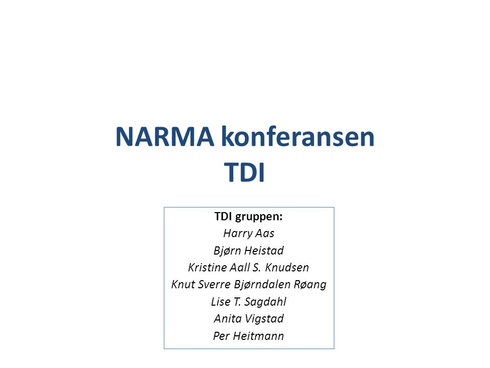NARMA konferansen TDI TDI gruppen: Harry Aas Bjørn Heistad