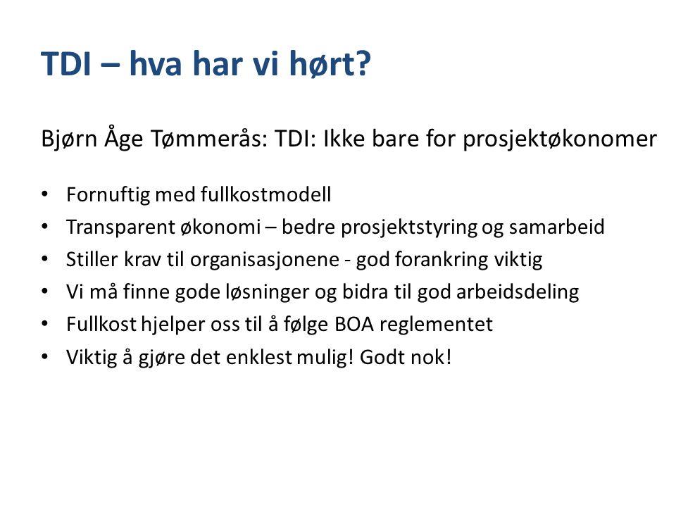 TDI – hva har vi hørt Bjørn Åge Tømmerås: TDI: Ikke bare for prosjektøkonomer. Fornuftig med fullkostmodell.