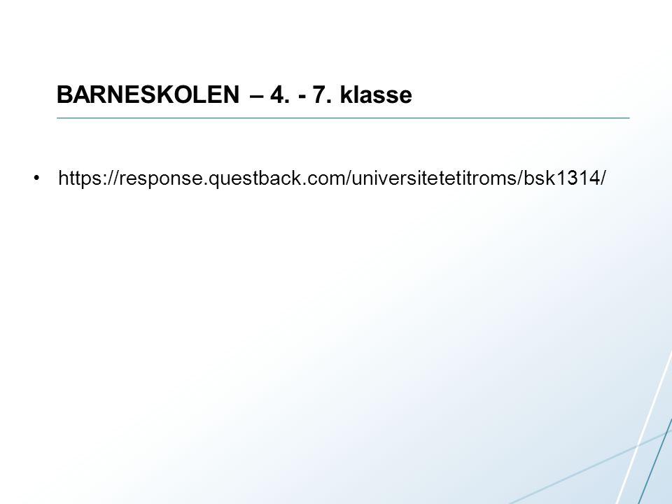 BARNESKOLEN – 4. - 7. klasse https://response.questback.com/universitetetitroms/bsk1314/