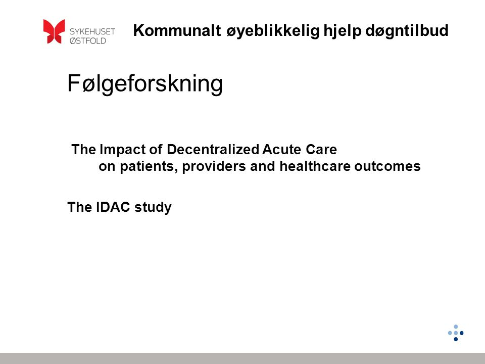 Følgeforskning The Impact of Decentralized Acute Care on patients, providers and healthcare outcomes.