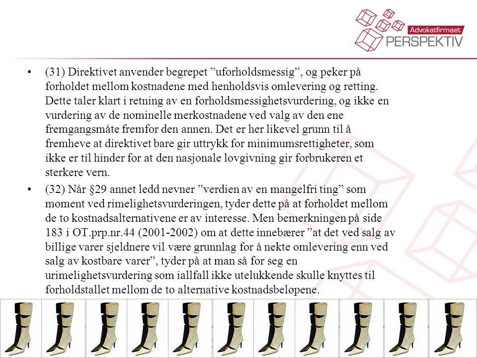 (31) Direktivet anvender begrepet uforholdsmessig , og peker på forholdet mellom kostnadene med henholdsvis omlevering og retting. Dette taler klart i retning av en forholdsmessighetsvurdering, og ikke en vurdering av de nominelle merkostnadene ved valg av den ene fremgangsmåte fremfor den annen. Det er her likevel grunn til å fremheve at direktivet bare gir uttrykk for minimumsrettigheter, som ikke er til hinder for at den nasjonale lovgivning gir forbrukeren et sterkere vern.