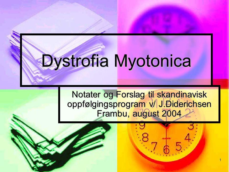 Dystrofia Myotonica Notater og Forslag til skandinavisk oppfølgingsprogram v/ J.Diderichsen Frambu, august 2004.