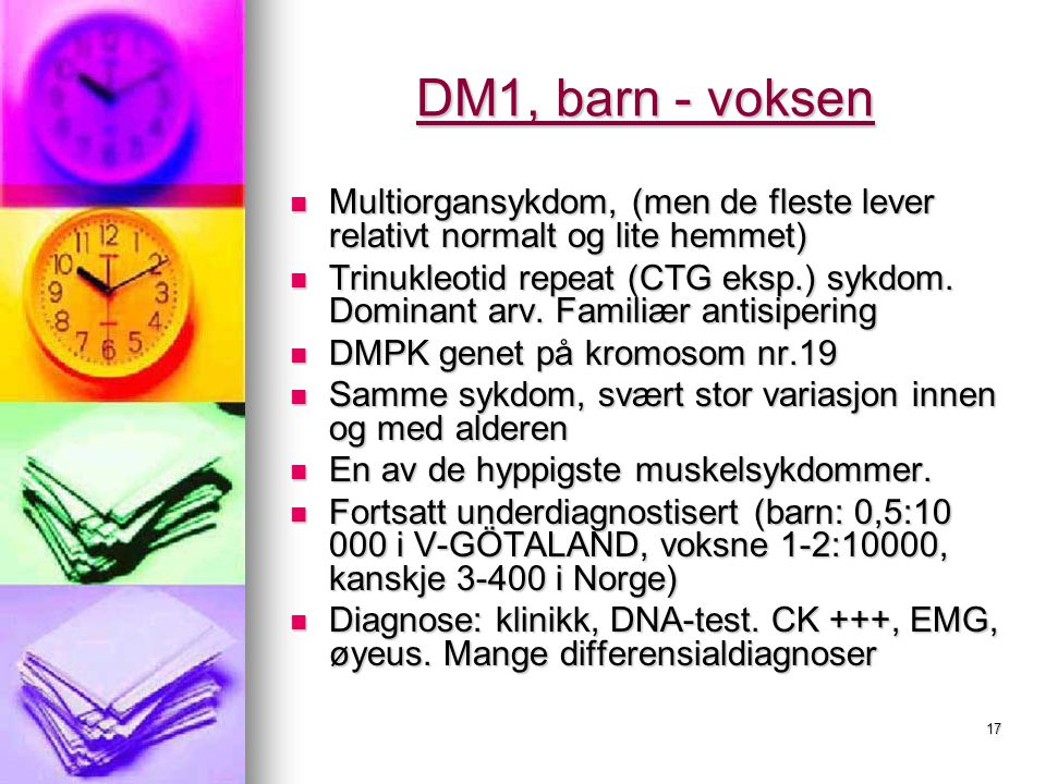 DM1, barn - voksen Multiorgansykdom, (men de fleste lever relativt normalt og lite hemmet)