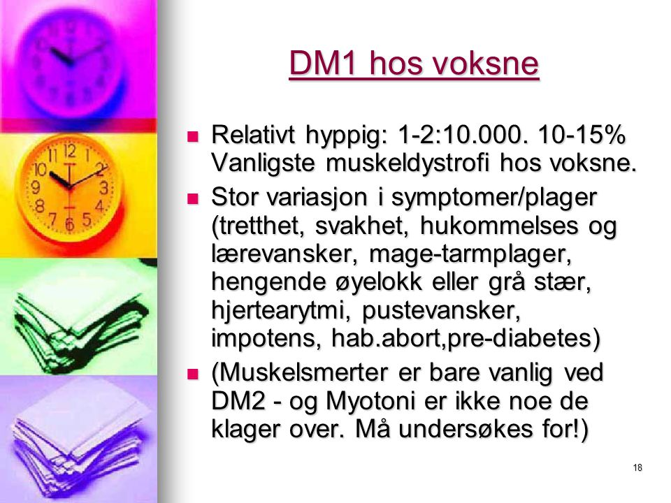 DM1 hos voksne Relativt hyppig: 1-2:10.000. 10-15% Vanligste muskeldystrofi hos voksne.