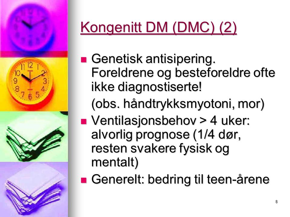 Kongenitt DM (DMC) (2) Genetisk antisipering. Foreldrene og besteforeldre ofte ikke diagnostiserte!
