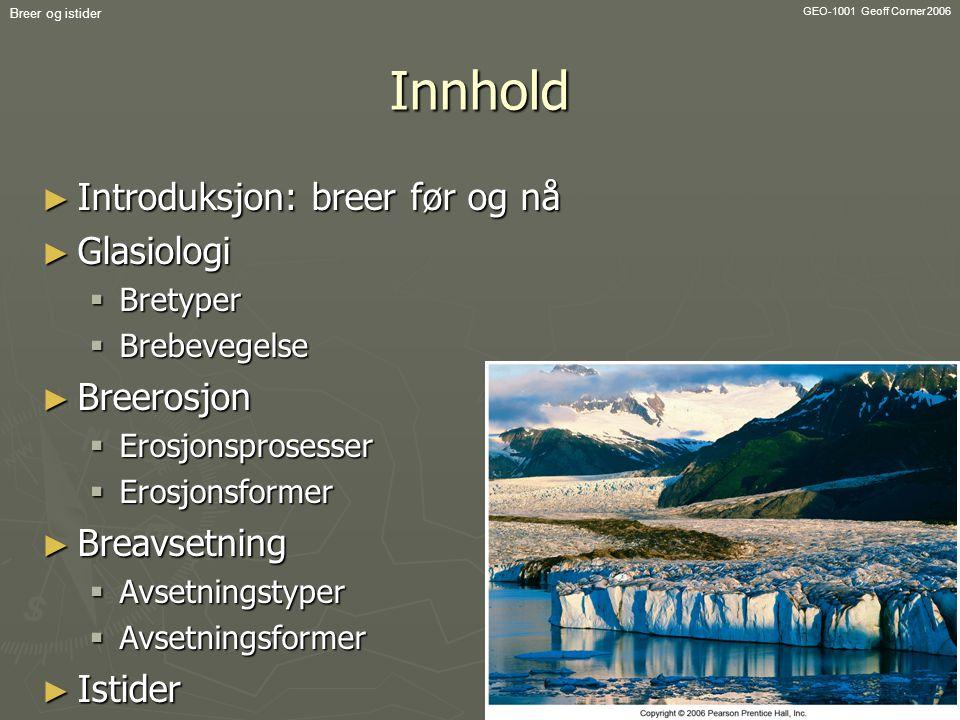 Innhold Introduksjon: breer før og nå Glasiologi Breerosjon