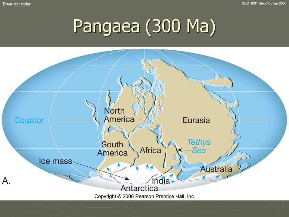 Breer og istider GEO-1001 Geoff Corner 2006 Pangaea (300 Ma)