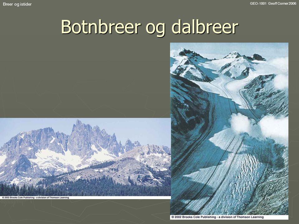 Breer og istider GEO-1001 Geoff Corner 2006 Botnbreer og dalbreer