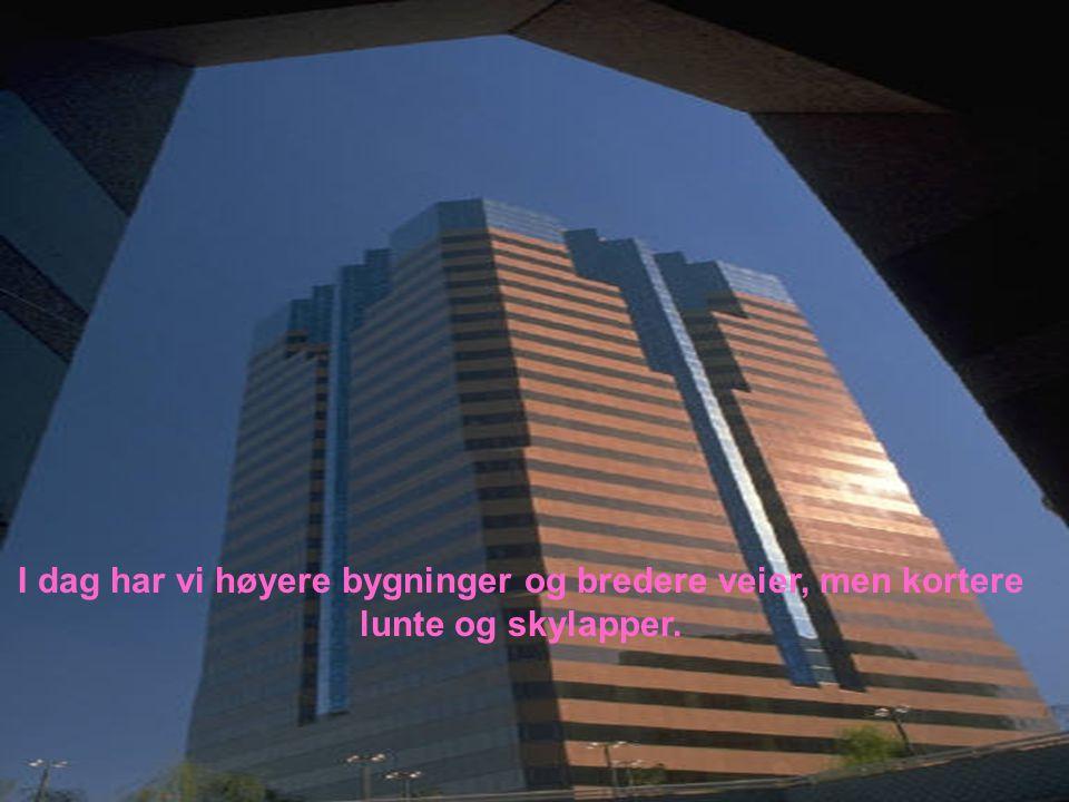 I dag har vi høyere bygninger og bredere veier, men kortere lunte og skylapper.