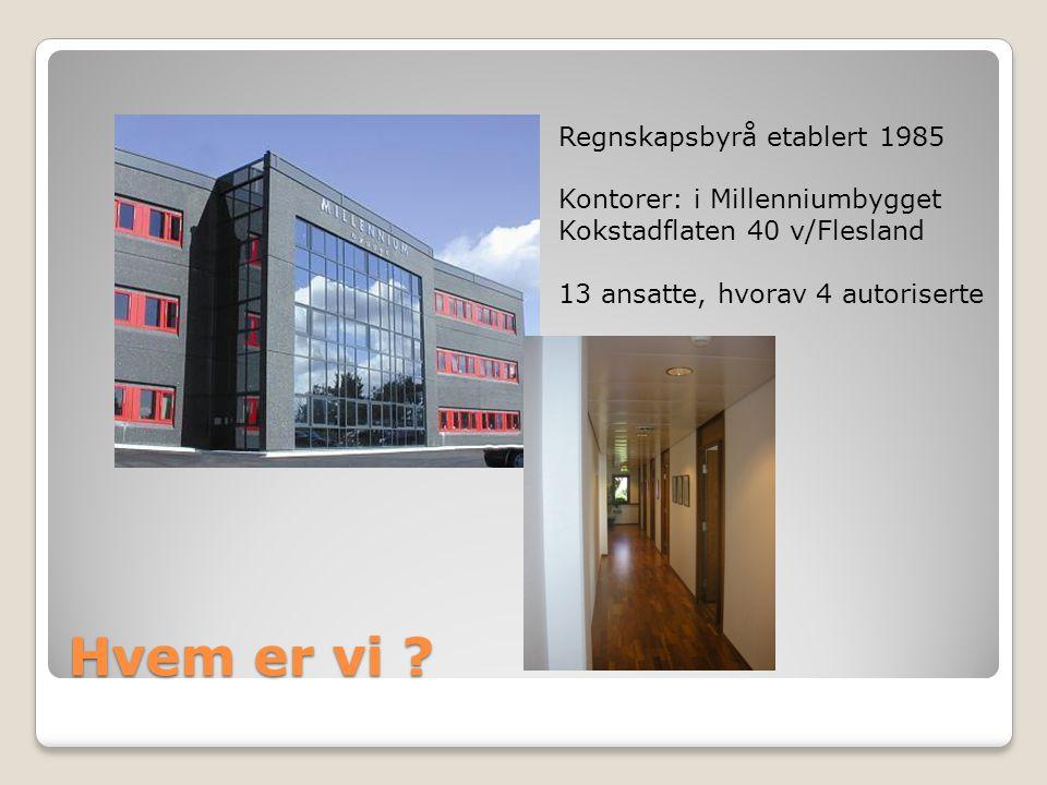 Hvem er vi Regnskapsbyrå etablert 1985 Kontorer: i Millenniumbygget