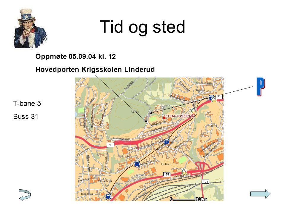Tid og sted P Oppmøte 05.09.04 kl. 12 Hovedporten Krigsskolen Linderud