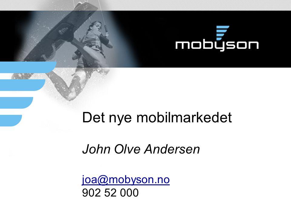 Det nye mobilmarkedet John Olve Andersen joa@mobyson.no 902 52 000