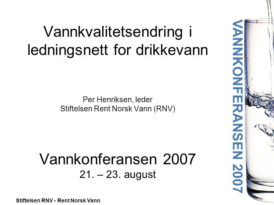 Vannkvalitetsendring i ledningsnett for drikkevann Per Henriksen, leder Stiftelsen Rent Norsk Vann (RNV) Vannkonferansen 2007 21.