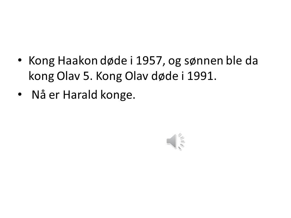Kong Haakon døde i 1957, og sønnen ble da kong Olav 5