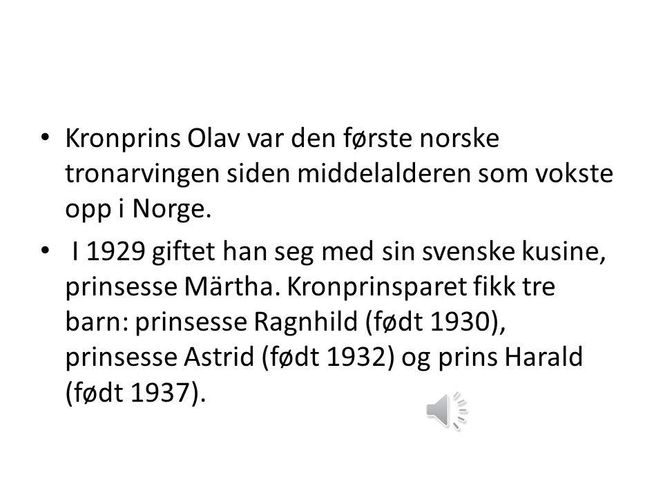 Kronprins Olav var den første norske tronarvingen siden middelalderen som vokste opp i Norge.
