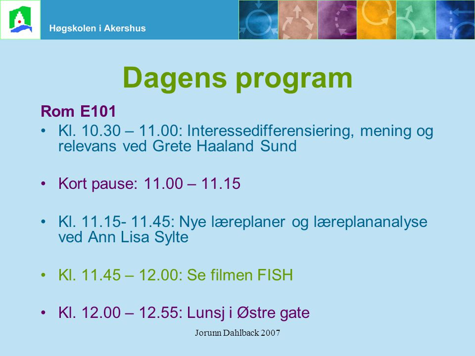 Dagens program Rom E101. Kl. 10.30 – 11.00: Interessedifferensiering, mening og relevans ved Grete Haaland Sund.
