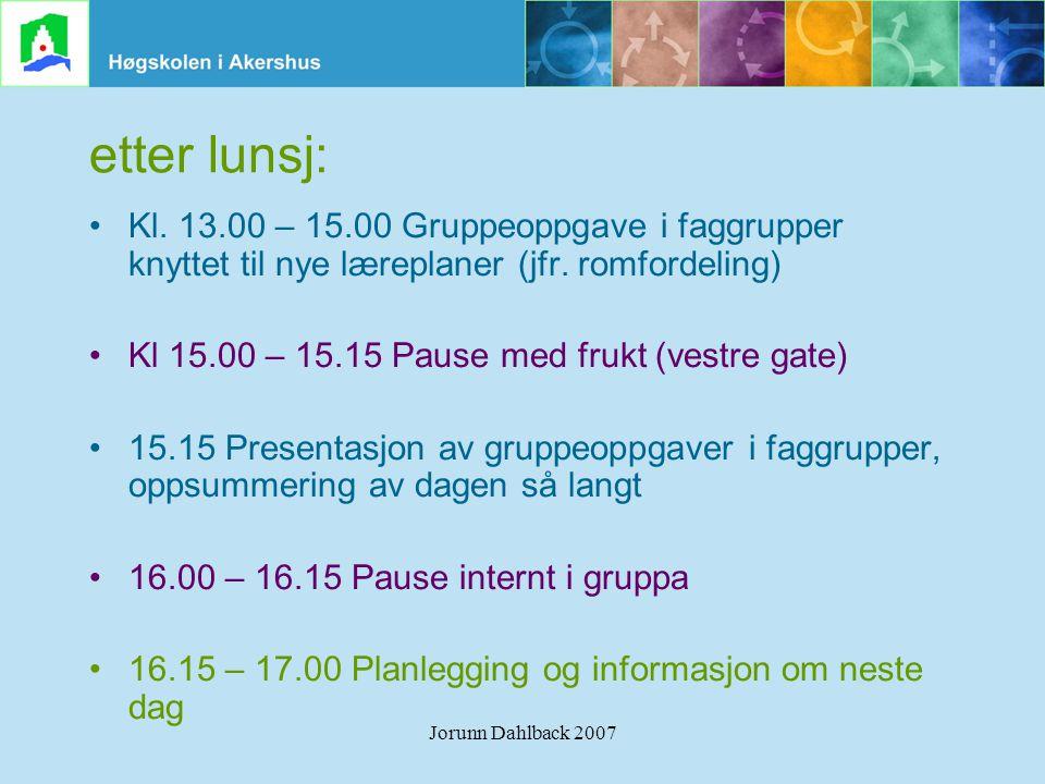 etter lunsj: Kl. 13.00 – 15.00 Gruppeoppgave i faggrupper knyttet til nye læreplaner (jfr. romfordeling)