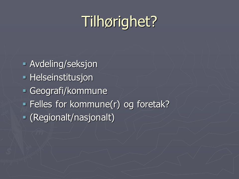 Tilhørighet Avdeling/seksjon Helseinstitusjon Geografi/kommune