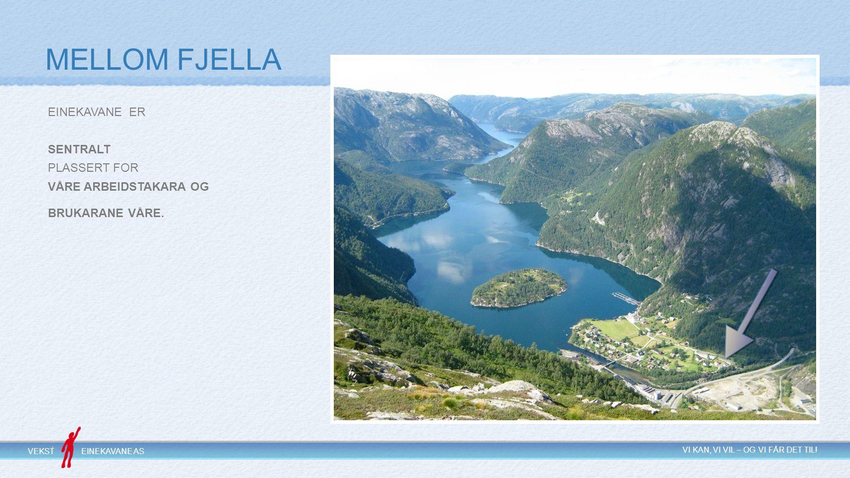 MELLOM FJELLA EINEKAVANE ER SENTRALT PLASSERT FOR VÅRE ARBEIDSTAKARA OG. BRUKARANE VÅRE.