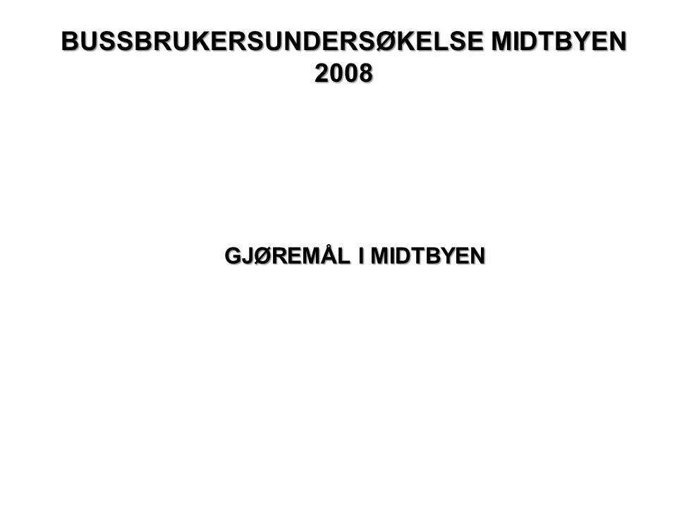 BUSSBRUKERSUNDERSØKELSE MIDTBYEN 2008