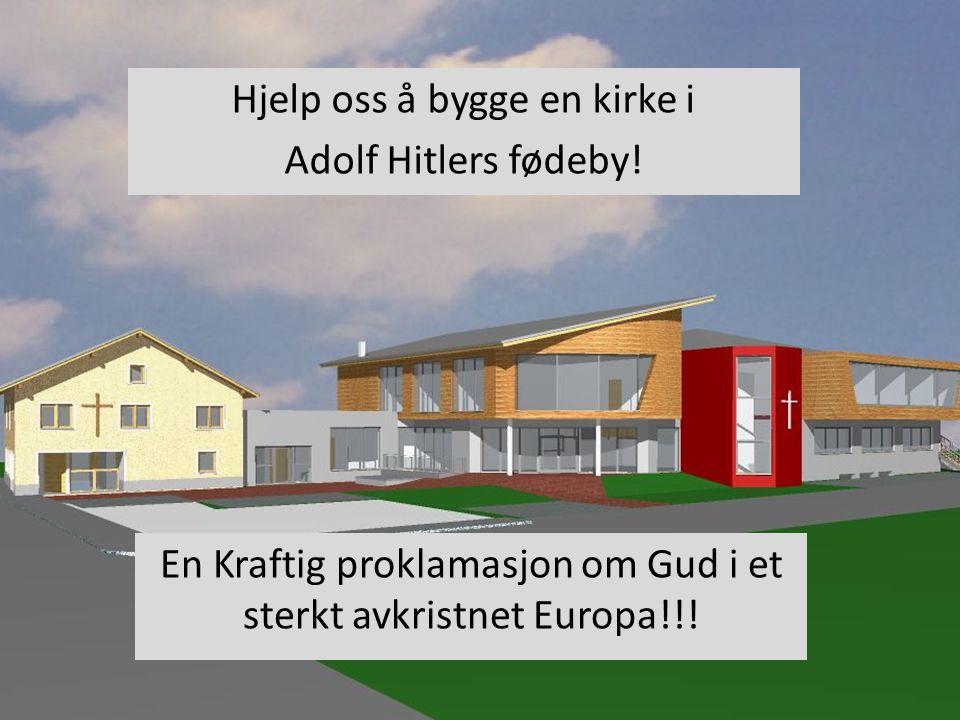 Hjelp oss å bygge en kirke i Adolf Hitlers fødeby!
