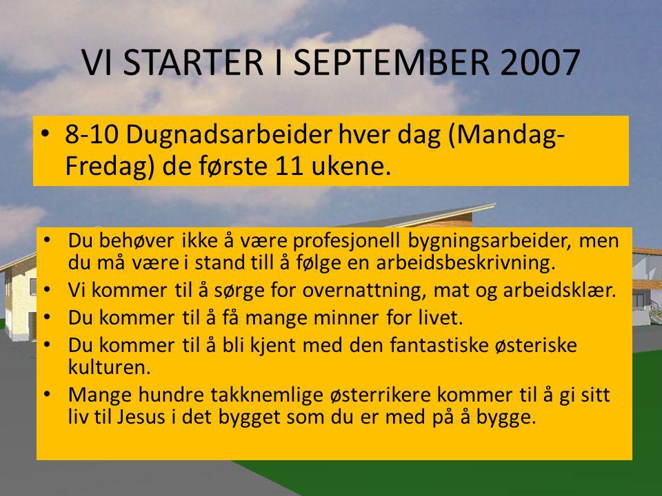 VI STARTER I SEPTEMBER 2007 8-10 Dugnadsarbeider hver dag (Mandag-Fredag) de første 11 ukene.