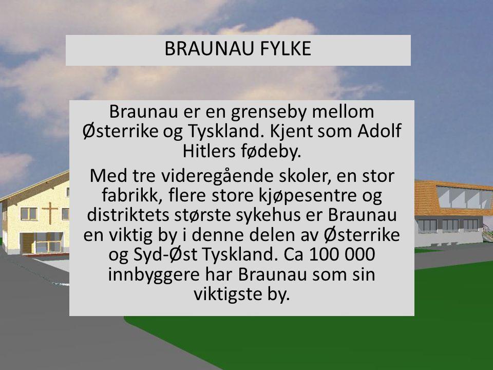 BRAUNAU FYLKE Braunau er en grenseby mellom Østerrike og Tyskland. Kjent som Adolf Hitlers fødeby.