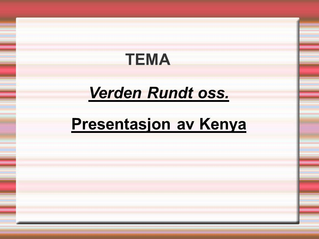 TEMA Verden Rundt oss. Presentasjon av Kenya
