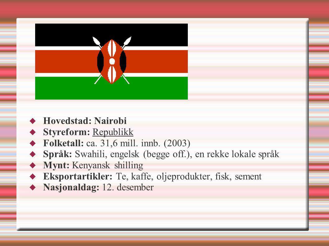 Hovedstad: Nairobi Styreform: Republikk. Folketall: ca. 31,6 mill. innb. (2003) Språk: Swahili, engelsk (begge off.), en rekke lokale språk.