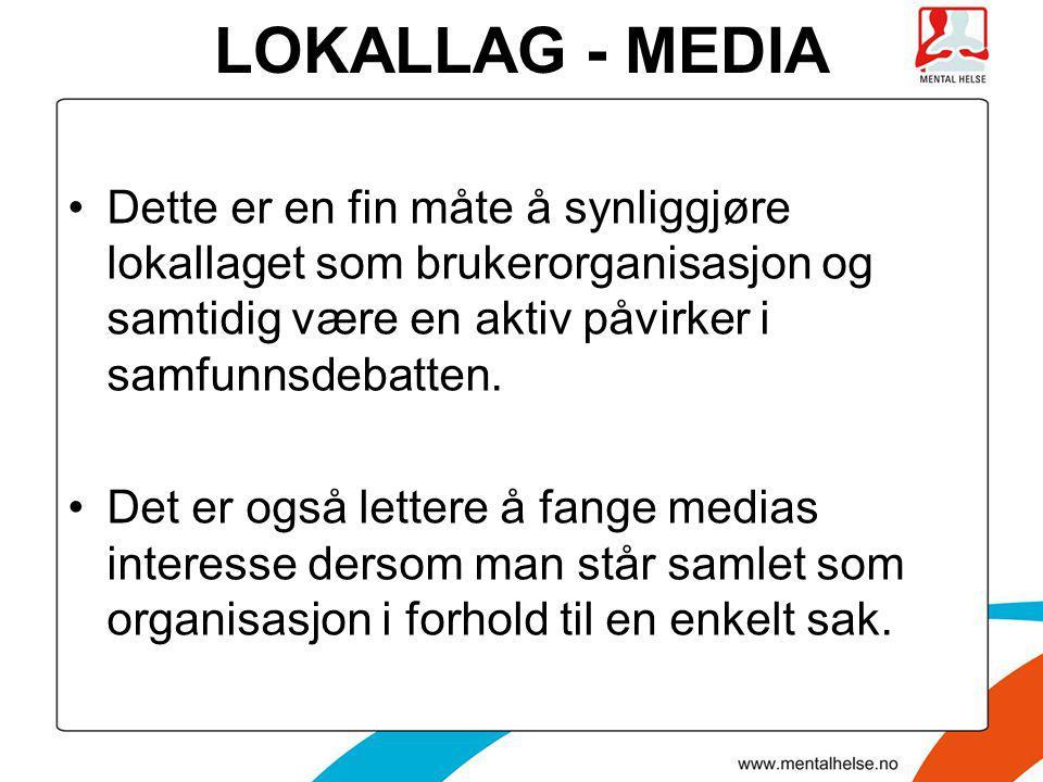 LOKALLAG - MEDIA Dette er en fin måte å synliggjøre lokallaget som brukerorganisasjon og samtidig være en aktiv påvirker i samfunnsdebatten.