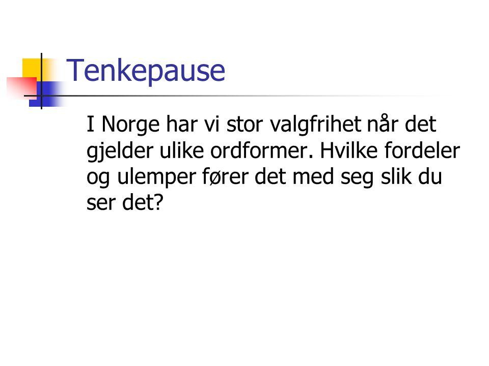 Tenkepause I Norge har vi stor valgfrihet når det gjelder ulike ordformer.