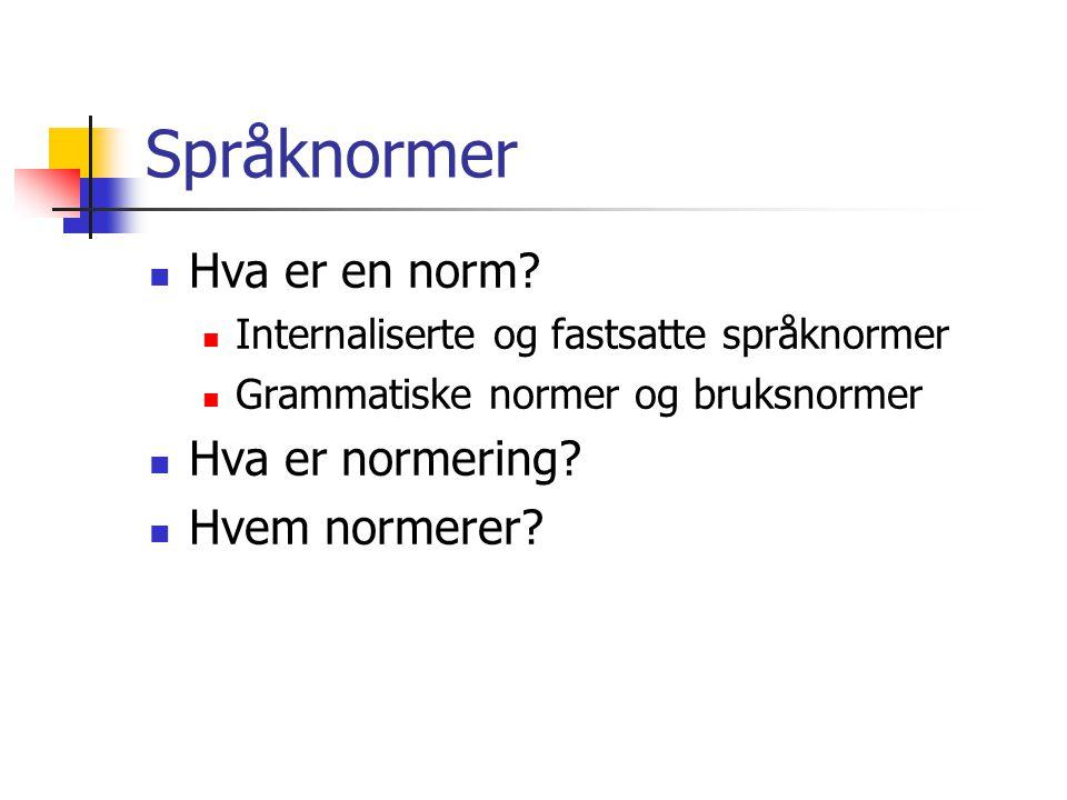 Språknormer Hva er en norm Hva er normering Hvem normerer