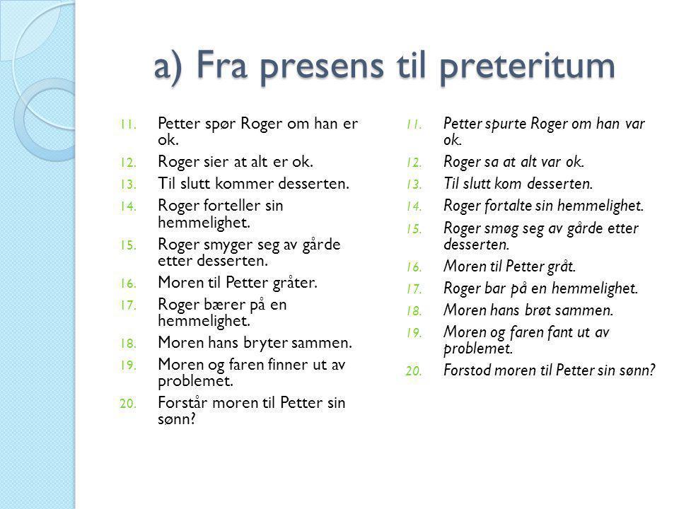 a) Fra presens til preteritum