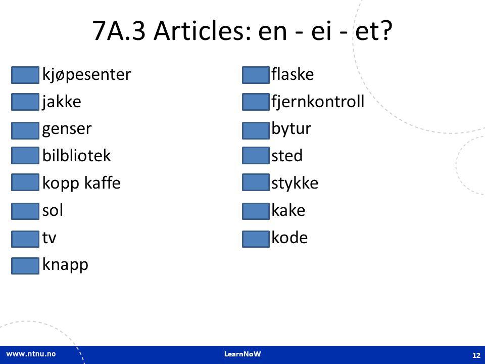 7A.3 Articles: en - ei - et et kjøpesenter ei jakke en genser et bilbliotek en kopp kaffe ei sol en tv en knapp