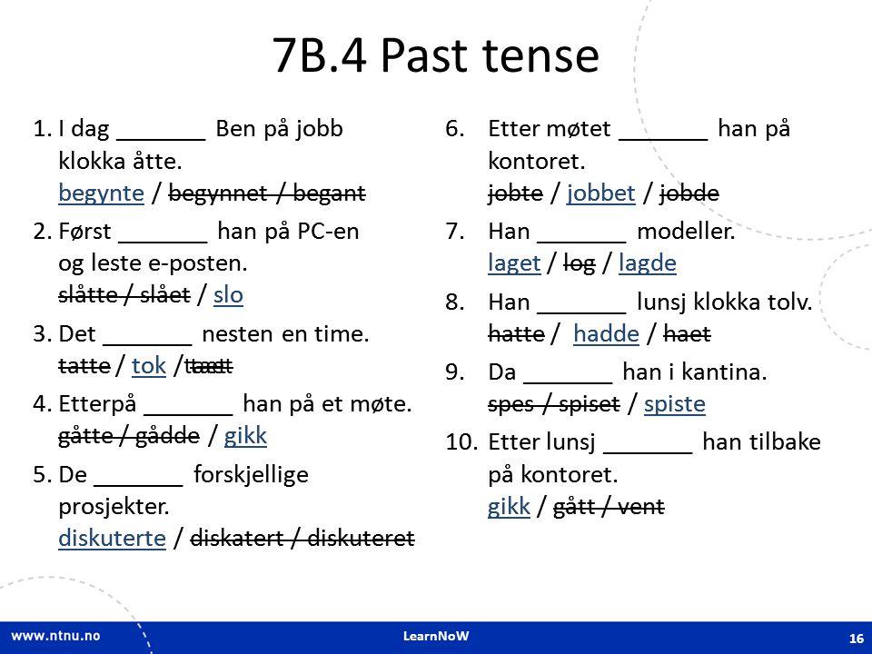 7B.4 Past tense I dag _______ Ben på jobb klokka åtte. begynte / begynnet / begant.