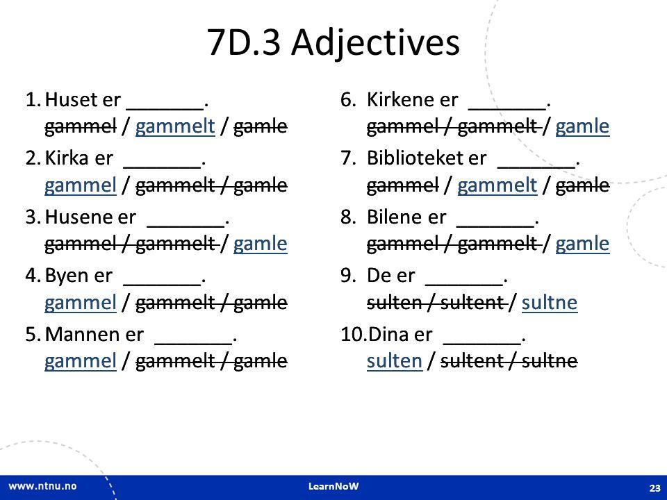 7D.3 Adjectives Huset er _______. gammel / gammelt / gamle
