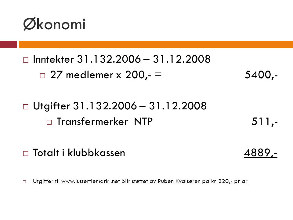 Økonomi Inntekter 31.132.2006 – 31.12.2008. 27 medlemer x 200,- = 5400,- Utgifter 31.132.2006 – 31.12.2008.