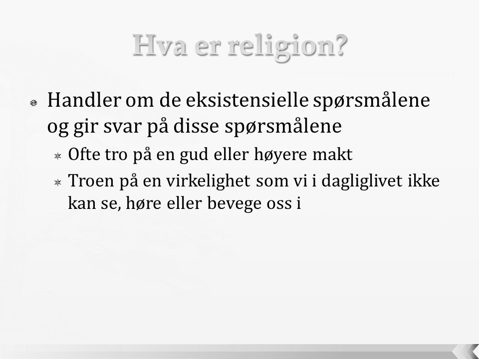 Hva er religion Handler om de eksistensielle spørsmålene og gir svar på disse spørsmålene. Ofte tro på en gud eller høyere makt.