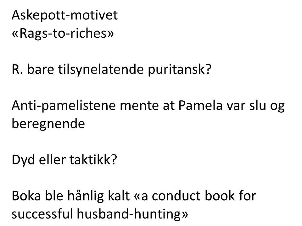 Askepott-motivet «Rags-to-riches» R. bare tilsynelatende puritansk Anti-pamelistene mente at Pamela var slu og beregnende.