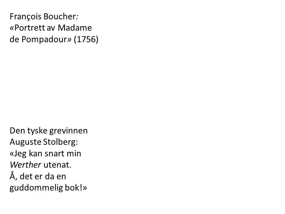 François Boucher: «Portrett av Madame. de Pompadour» (1756) Den tyske grevinnen. Auguste Stolberg: