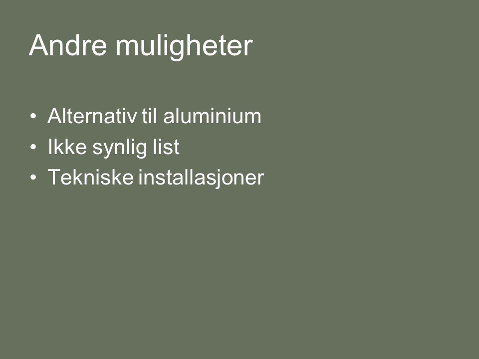 Andre muligheter Alternativ til aluminium Ikke synlig list