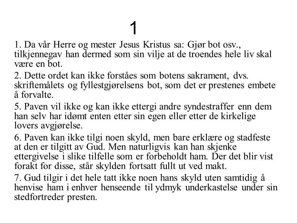 1 1. Da vår Herre og mester Jesus Kristus sa: Gjør bot osv., tilkjennegav han dermed som sin vilje at de troendes hele liv skal være en bot.